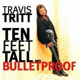 Ten Feet Tall And Bulletproof Lyrics Travis Tritt