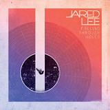 Falling Through Holes (EP) Lyrics Jared Lee