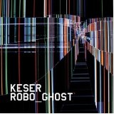Robo Ghost Lyrics Keser