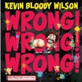 Wrong! Wrong! Wrong! Lyrics Kevin Bloody Wilson