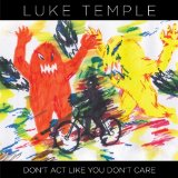 Don't Act Like You Don't Care Lyrics Luke Temple