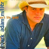 Ain't Life Good Lyrics Mark Adam Miller