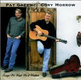 Pat Green And Cory Morrow: Songs We Wish We'd Written Lyrics Pat Green