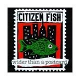 Wider Than A Postcard Lyrics Citizen Fish