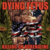 Killing On Adrenaline Lyrics Dying Fetus