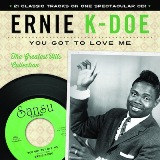 You Got To Love Me: The Greatest Hits Collection Lyrics Ernie K-Doe