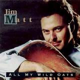 All My Wild Oats Lyrics Jim Matt