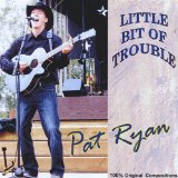 Little Bit of Trouble Lyrics Pat Ryan