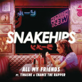 All My Friends (feat. Tinashe & Chance The Rapper) Lyrics Snakehips