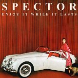 Enjoy It While It Lasts Lyrics Spector
