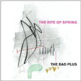 THE RITE OF SPRING Lyrics BAD PLUS
