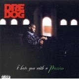 I Hate You With A Passion Lyrics Dre Dog