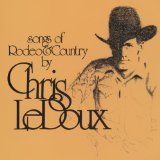 Songs Of Rodeo Life Lyrics Ledoux Chris