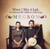 When I Was A Lad... (A Collection Of Children's Folk Songs) Lyrics Megson