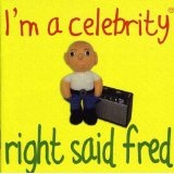 I'm A Celebrity Lyrics Right Said Fred