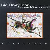 Strategem Lyrics Big Head Todd And The Monsters