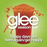 Happy Days Are Here Again / Get Happy (Single) Lyrics Glee Cast