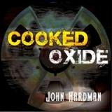 Cooked Oxide Lyrics John Hardman