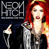 Beg, Borrow, And Steal Lyrics Neon Hitch