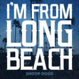 I'm from Long Beach (Single) Lyrics Snoop Dogg