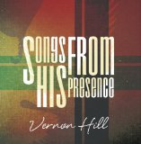 Songs from His Presence Lyrics Vernon Hill
