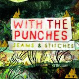 Seams & Stitches Lyrics With The Punches