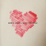 Begin Again Lyrics Matt Vaughan