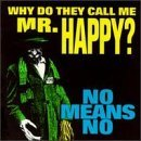Why Do They Call Me Mr Happy Lyrics Nomeansno