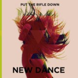 New Dance Lyrics Put The Rifle Down