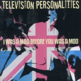 I Was A Mod Before You Was A Mod Lyrics Television Personalities