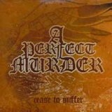 Cease To Suffer Lyrics A Perfect Murder