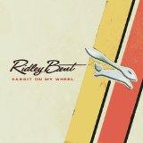Rabbit On My Wheel Lyrics Bent Ridley