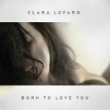 Born to Love You (Single) Lyrics Clara Lofaro