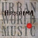 Urban World Music Lyrics Hiroshima