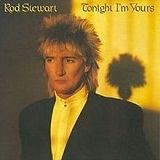 Tonight I'm Yours Lyrics Rod Stewart
