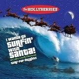 I Wanna Go Surfin' With Santa! And Other (Mostly Christmas) Surf-Pop Delights Lyrics The Hollyberries