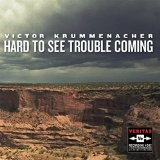 Hard to See Trouble Coming Lyrics Victor Krummenacher