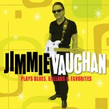 Jimmie Vaughan - Plays Blues, Ballads & Favorites Lyrics Jimmie Vaughan