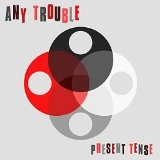 Present Tense Lyrics Any Trouble