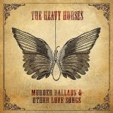 Murder Ballads & Other Love Songs Lyrics The Heavy Horses