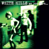 So You Are… So You'll Be Lyrics White Hills