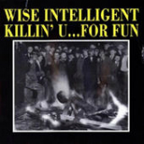 Killin' U… for Fun Lyrics Wise Intelligent