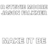 Make It Be Lyrics R. Stevie Moore & Jason Falkner
