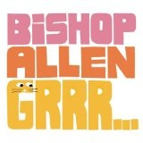 Grrr... Lyrics Bishop Allen