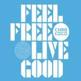 Feel Free Live Good Lyrics Chris Coco