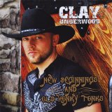 New Beginnings And Old Honky Tonks Lyrics Clay Underwood