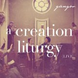 Creation Liturgy Lyrics Gungor