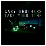 Take Your Time (Single) Lyrics Cary Brothers