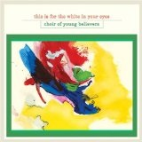This Is For The White In Your Eyes Lyrics Choir Of Young Believers