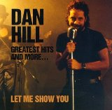 Greatest Hits And More... Let Me Show You Lyrics Hill Dan